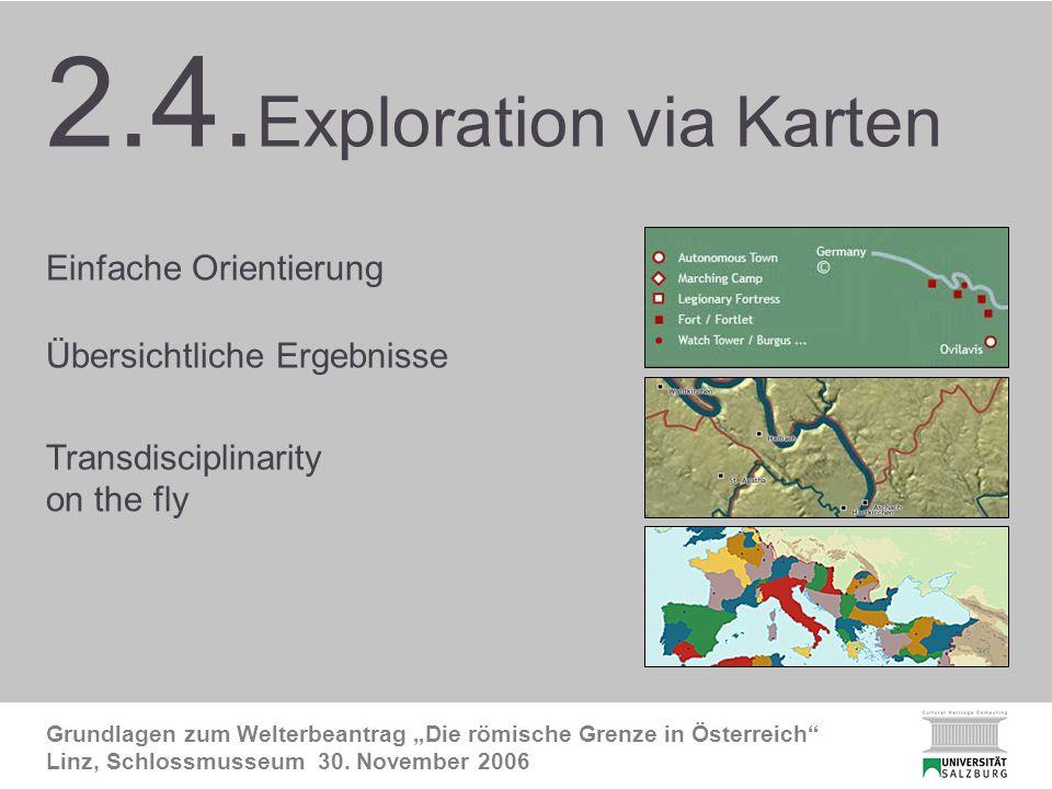 2.5. Exploration via Karten Grundlagen zum Welterbeantrag Die römische Grenze in Österreich Linz, Schlossmusseum 30. November 2006 2.4. Exploration vi