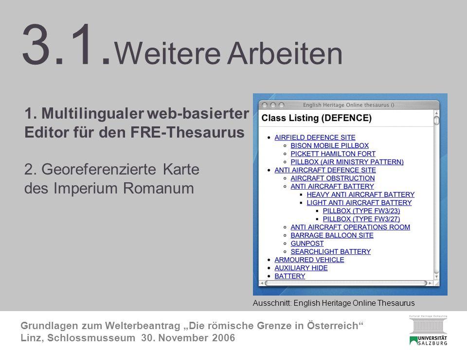 3.1. FRE-Thesaurus 1 Grundlagen zum Welterbeantrag Die römische Grenze in Österreich Linz, Schlossmusseum 30. November 2006 3.1. Weitere Arbeiten 1. M
