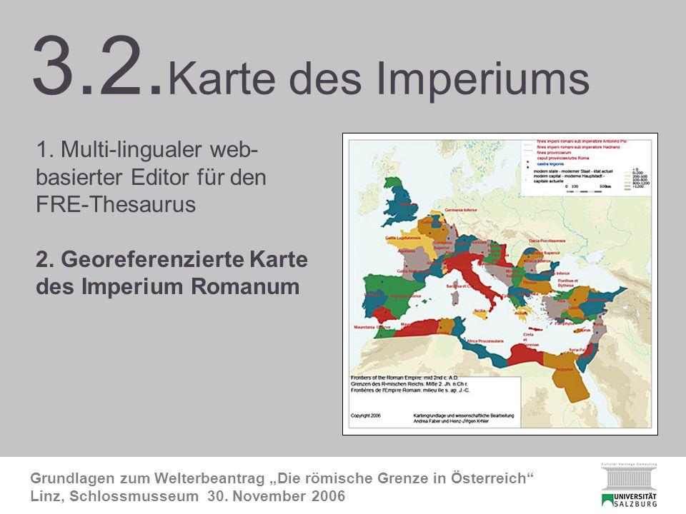 3.2. FRE-Karte 1 Grundlagen zum Welterbeantrag Die römische Grenze in Österreich Linz, Schlossmusseum 30. November 2006 3.2. Karte des Imperiums 1. Mu