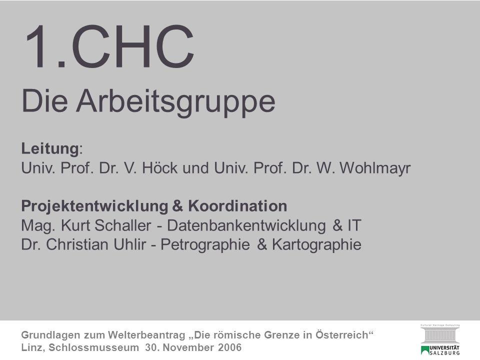 1. CHC-Arbeitsgruppe Grundlagen zum Welterbeantrag Die römische Grenze in Österreich Linz, Schlossmusseum 30. November 2006 1. CHC Die Arbeitsgruppe L