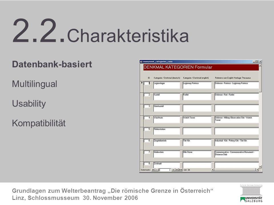 2.2. FRE Charakteristika1 Grundlagen zum Welterbeantrag Die römische Grenze in Österreich Linz, Schlossmusseum 30. November 2006 2.2. Charakteristika