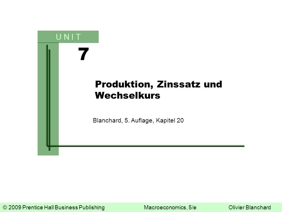 © 2009 Prentice Hall Business PublishingMacroeconomics, 5/eOlivier Blanchard 7 U N I T Produktion, Zinssatz und Wechselkurs Blanchard, 5. Auflage, Kap