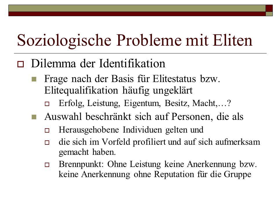 Soziologische Probleme mit Eliten Dilemma der Identifikation Frage nach der Basis für Elitestatus bzw. Elitequalifikation häufig ungeklärt Erfolg, Lei