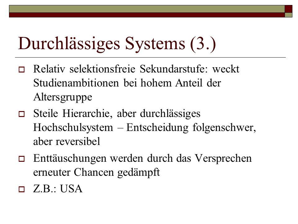 Durchlässiges Systems (3.) Relativ selektionsfreie Sekundarstufe: weckt Studienambitionen bei hohem Anteil der Altersgruppe Steile Hierarchie, aber du