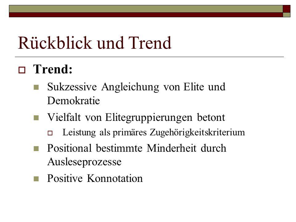 Rückblick und Trend Trend: Sukzessive Angleichung von Elite und Demokratie Vielfalt von Elitegruppierungen betont Leistung als primäres Zugehörigkeits
