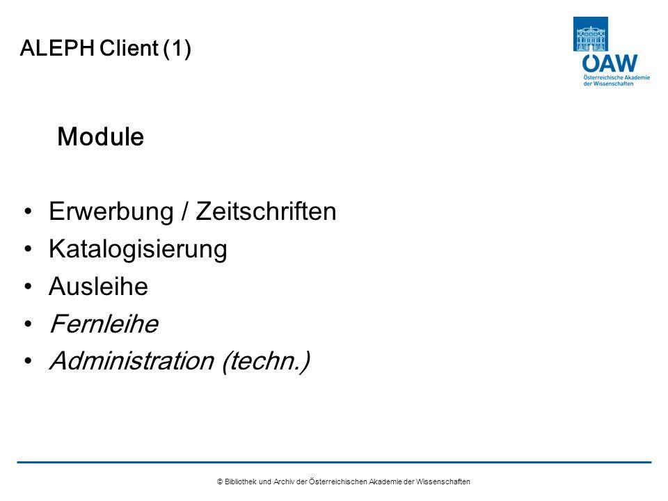 © Bibliothek und Archiv der Österreichischen Akademie der Wissenschaften ALEPH Client (1) Module Erwerbung / Zeitschriften Katalogisierung Ausleihe Fe