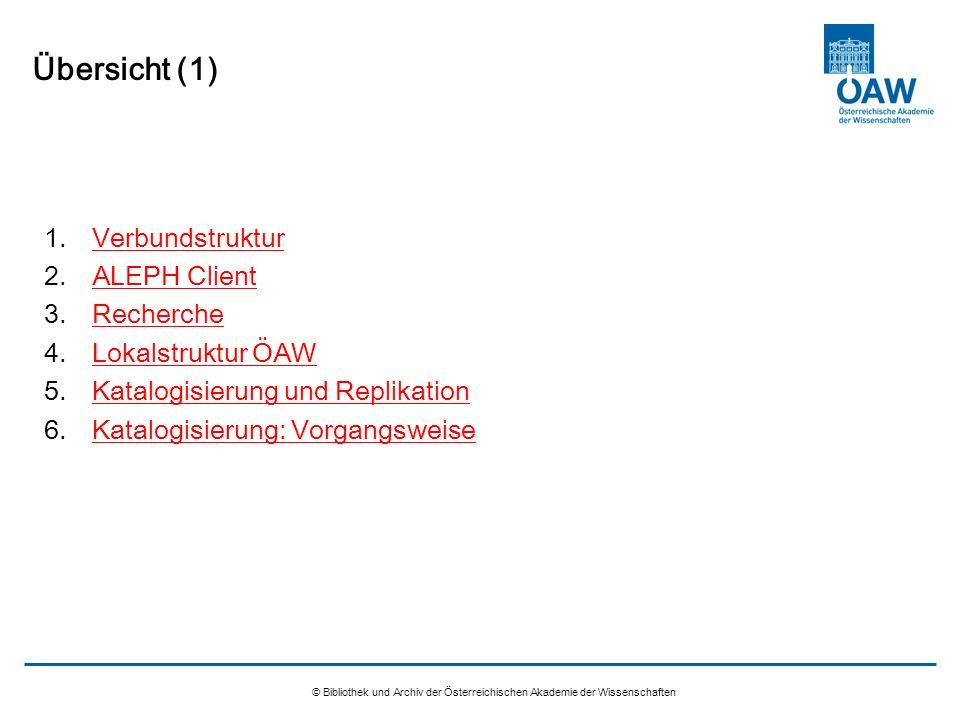 © Bibliothek und Archiv der Österreichischen Akademie der Wissenschaften Übersicht (2) Katalogisierungsregeln RAK-WB Datenstruktur MAB2 Software ALEPH500 Organisationsstruktur OBV