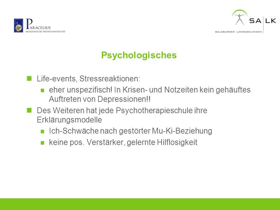 Psychologisches Life-events, Stressreaktionen: eher unspezifisch! In Krisen- und Notzeiten kein gehäuftes Auftreten von Depressionen!! Des Weiteren ha