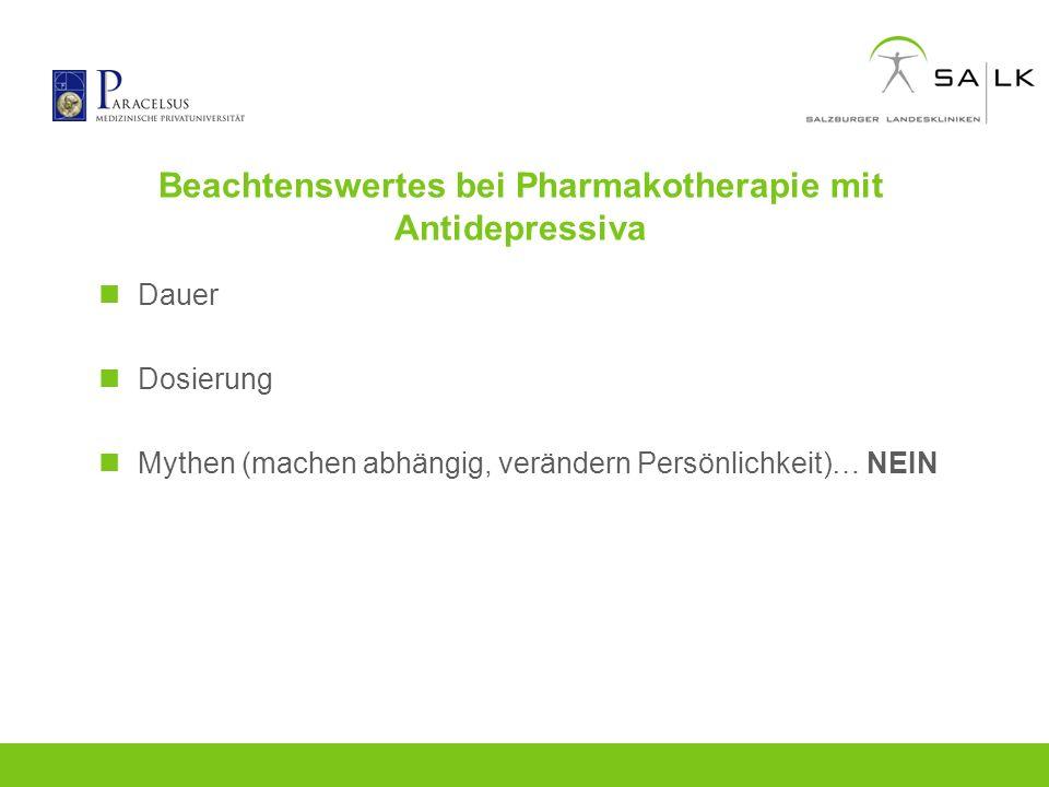 Beachtenswertes bei Pharmakotherapie mit Antidepressiva Dauer Dosierung Mythen (machen abhängig, verändern Persönlichkeit)… NEIN
