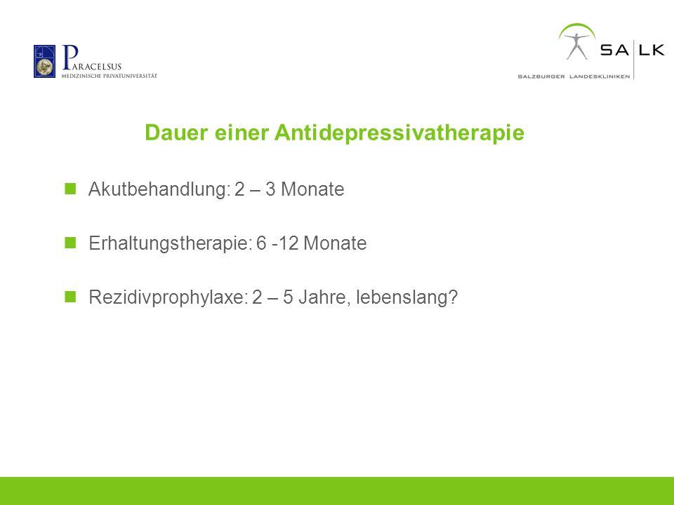 Dauer einer Antidepressivatherapie Akutbehandlung: 2 – 3 Monate Erhaltungstherapie: 6 -12 Monate Rezidivprophylaxe: 2 – 5 Jahre, lebenslang?
