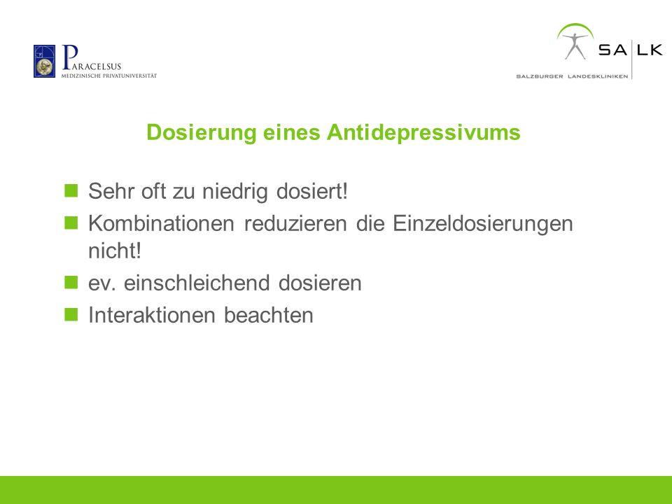 Dosierung eines Antidepressivums Sehr oft zu niedrig dosiert! Kombinationen reduzieren die Einzeldosierungen nicht! ev. einschleichend dosieren Intera