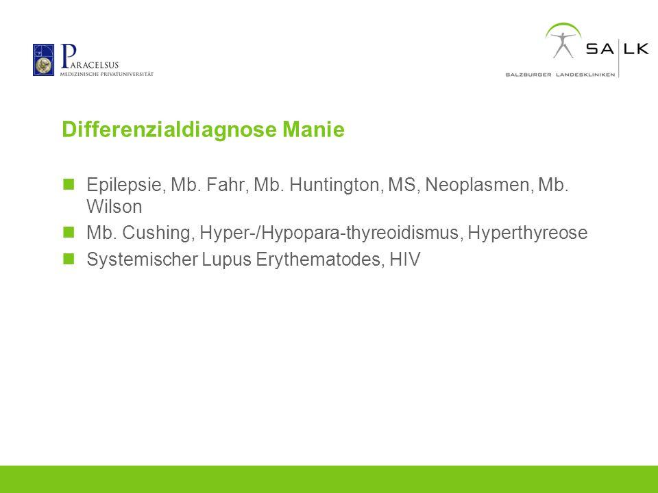 Differenzialdiagnose Manie Epilepsie, Mb. Fahr, Mb. Huntington, MS, Neoplasmen, Mb. Wilson Mb. Cushing, Hyper-/Hypopara-thyreoidismus, Hyperthyreose S