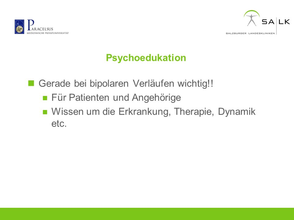 Psychoedukation Gerade bei bipolaren Verläufen wichtig!! Für Patienten und Angehörige Wissen um die Erkrankung, Therapie, Dynamik etc.