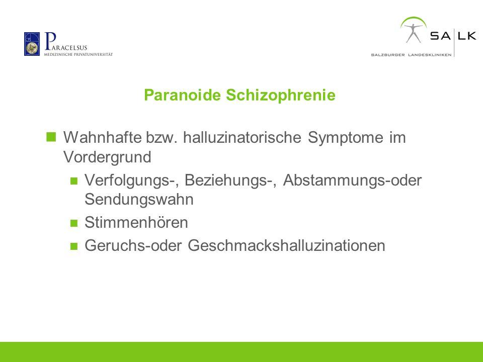 Paranoide Schizophrenie Wahnhafte bzw. halluzinatorische Symptome im Vordergrund Verfolgungs-, Beziehungs-, Abstammungs-oder Sendungswahn Stimmenhören