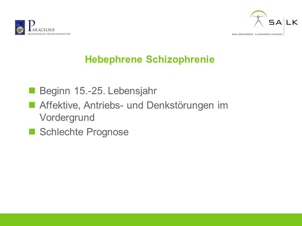 Hebephrene Schizophrenie Beginn 15.-25. Lebensjahr Affektive, Antriebs- und Denkstörungen im Vordergrund Schlechte Prognose