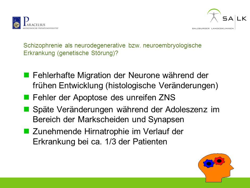 Schizophrenie als neurodegenerative bzw. neuroembryologische Erkrankung (genetische Störung)? Fehlerhafte Migration der Neurone während der frühen Ent