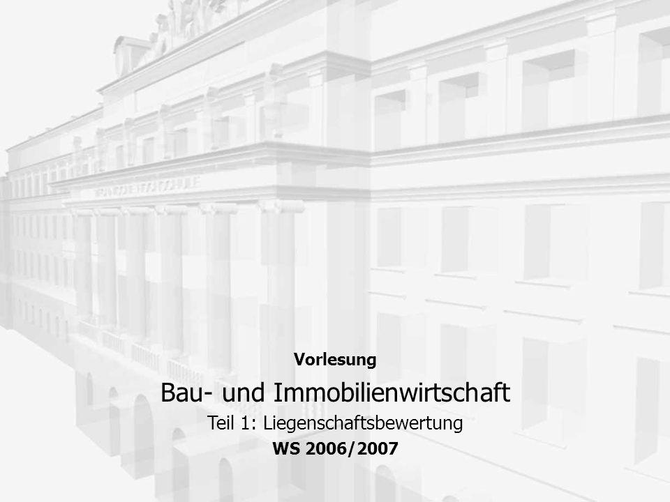 Vorlesung Bau- und Immobilienwirtschaft Teil 1: Liegenschaftsbewertung WS 2006/2007