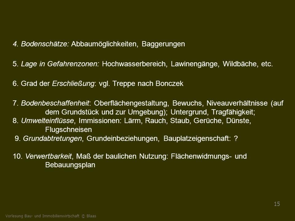 Vorlesung Bau- und Immobilienwirtschaft © Blaas 15 4. Bodenschätze: Abbaumöglichkeiten, Baggerungen 5. Lage in Gefahrenzonen: Hochwasserbereich, Lawin
