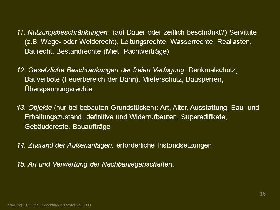 Vorlesung Bau- und Immobilienwirtschaft © Blaas 16 11. Nutzungsbeschränkungen: (auf Dauer oder zeitlich beschränkt?) Servitute (z.B. Wege- oder Weider