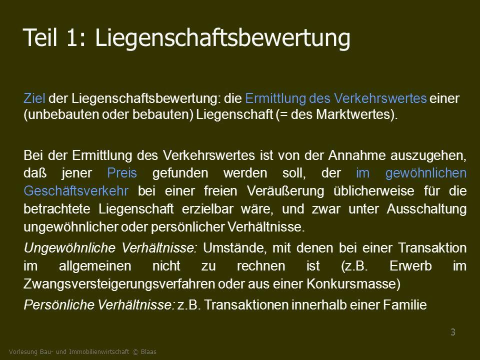 Vorlesung Bau- und Immobilienwirtschaft © Blaas 3 Teil 1: Liegenschaftsbewertung Ziel der Liegenschaftsbewertung: die Ermittlung des Verkehrswertes ei