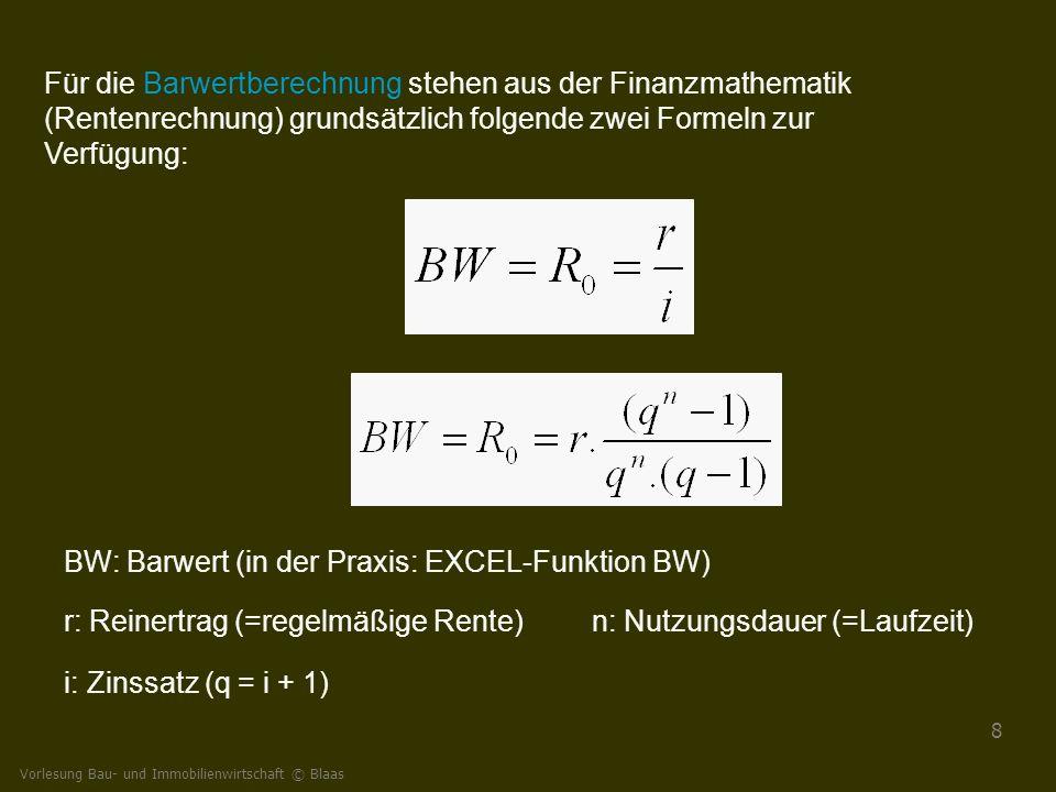 8 Für die Barwertberechnung stehen aus der Finanzmathematik (Rentenrechnung) grundsätzlich folgende zwei Formeln zur Verfügung: BW: Barwert (in der Pr