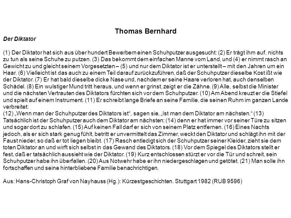 Thomas Bernhard Der Diktator (1) Der Diktator hat sich aus über hundert Bewerbern einen Schuhputzer ausgesucht: (2) Er trägt ihm auf, nichts zu tun al