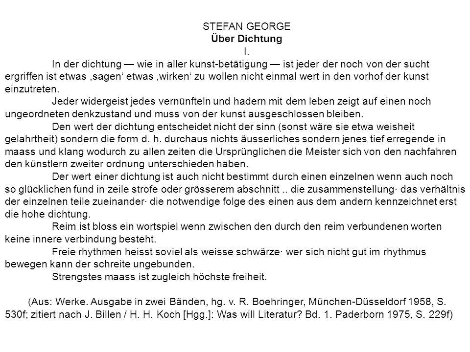 STEFAN GEORGE Über Dichtung I. In der dichtung wie in aller kunst-betätigung ist jeder der noch von der sucht ergriffen ist etwas,sagen etwas,wirken z