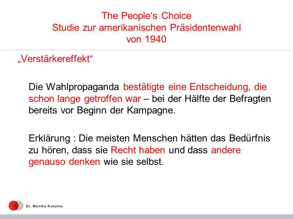 The Peoples Choice Studie zur amerikanischen Präsidentenwahl von 1940 Verstärkereffekt Die Wahlpropaganda bestätigte eine Entscheidung, die schon lang