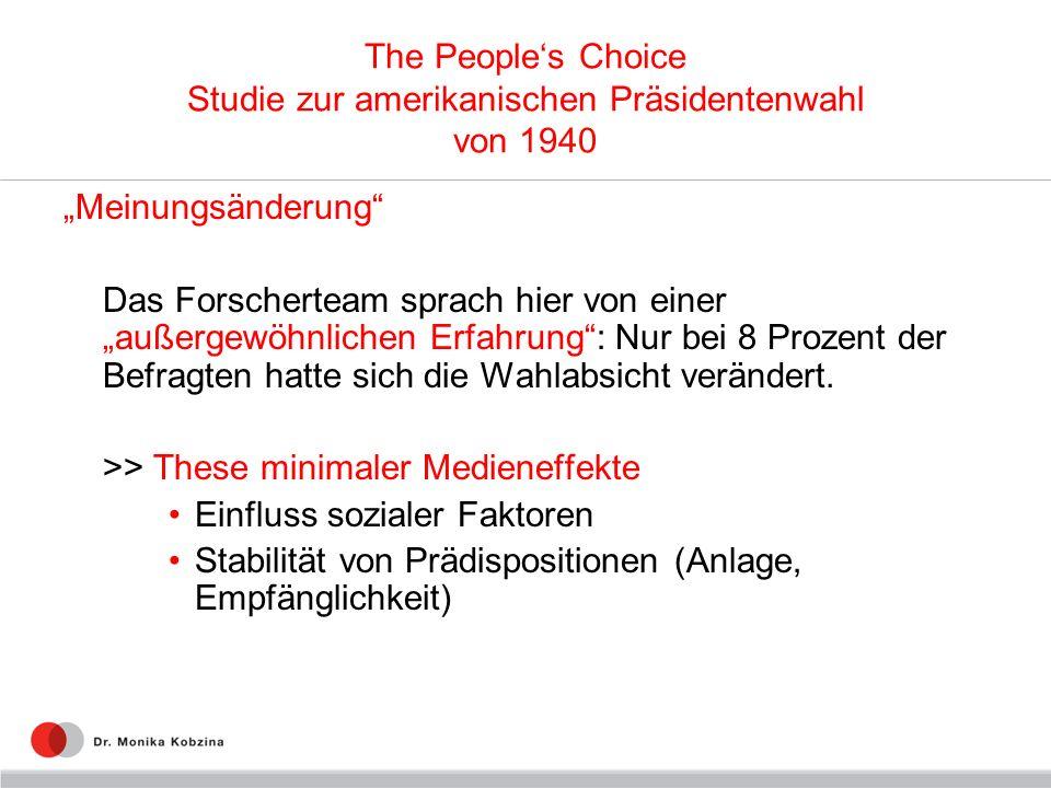 The Peoples Choice Studie zur amerikanischen Präsidentenwahl von 1940 Meinungsänderung Das Forscherteam sprach hier von einer außergewöhnlichen Erfahr