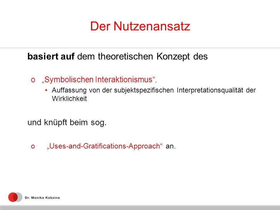 Der Nutzenansatz basiert auf dem theoretischen Konzept des o Symbolischen Interaktionismus. Auffassung von der subjektspezifischen Interpretationsqual