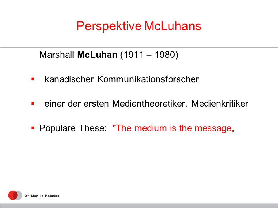Perspektive McLuhans Marshall McLuhan (1911 – 1980) kanadischer Kommunikationsforscher einer der ersten Medientheoretiker, Medienkritiker Populäre The