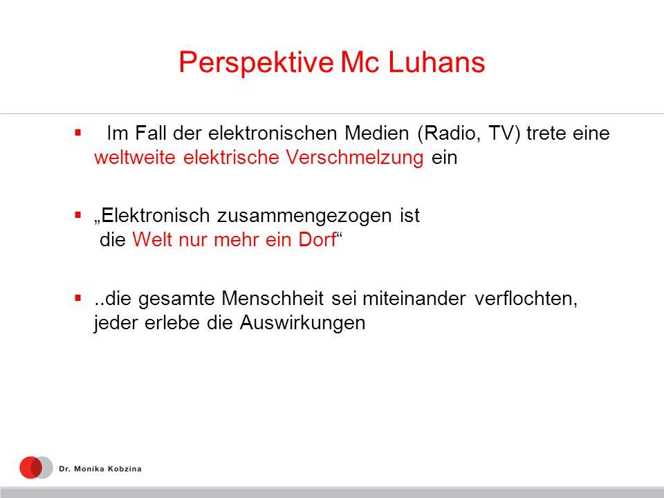 Perspektive Mc Luhans Im Fall der elektronischen Medien (Radio, TV) trete eine weltweite elektrische Verschmelzung ein Elektronisch zusammengezogen is