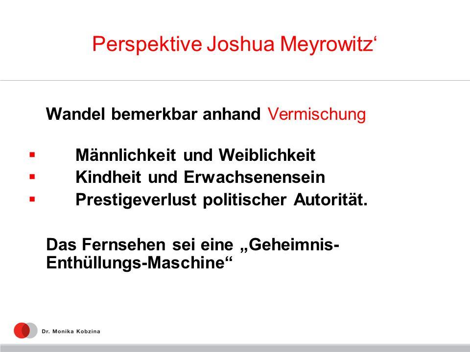 Perspektive Joshua Meyrowitz Wandel bemerkbar anhand Vermischung Männlichkeit und Weiblichkeit Kindheit und Erwachsenensein Prestigeverlust politische