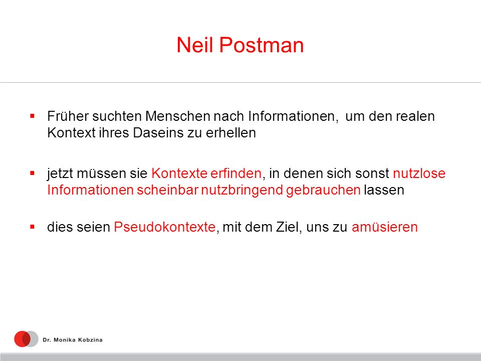 Neil Postman Früher suchten Menschen nach Informationen, um den realen Kontext ihres Daseins zu erhellen jetzt müssen sie Kontexte erfinden, in denen