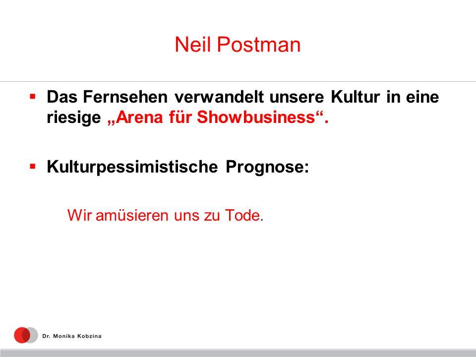 Neil Postman Das Fernsehen verwandelt unsere Kultur in eine riesige Arena für Showbusiness. Kulturpessimistische Prognose: Wir amüsieren uns zu Tode.