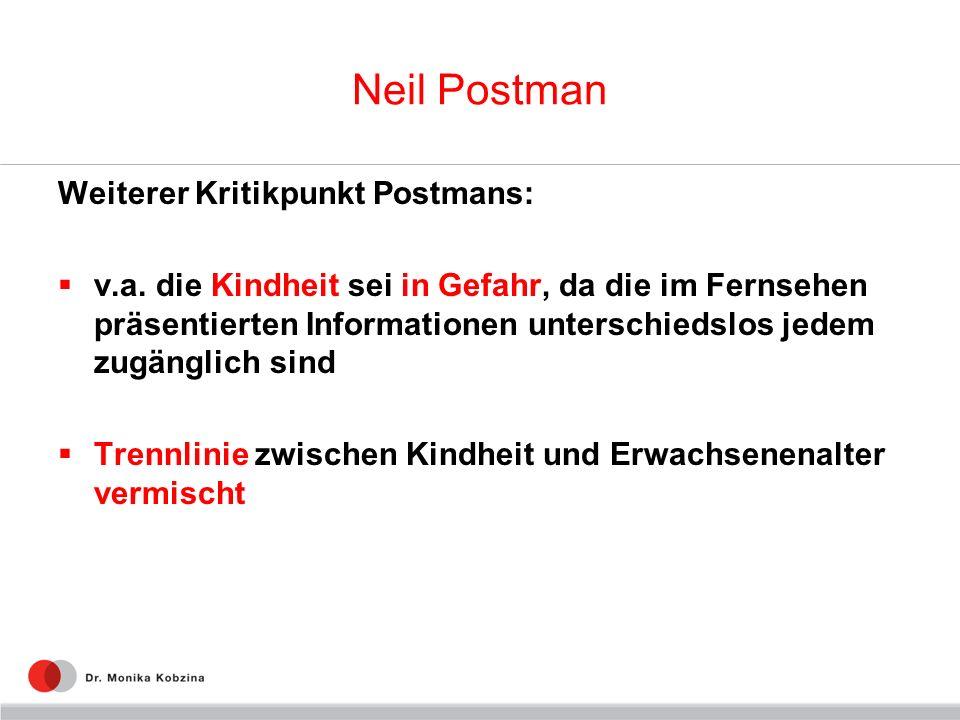 Neil Postman Weiterer Kritikpunkt Postmans: v.a. die Kindheit sei in Gefahr, da die im Fernsehen präsentierten Informationen unterschiedslos jedem zug