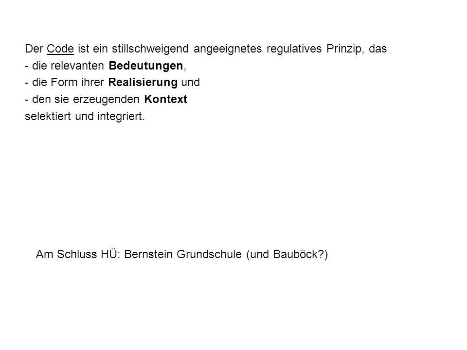 Am Schluss HÜ: Bernstein Grundschule (und Bauböck?) Der Code ist ein stillschweigend angeeignetes regulatives Prinzip, das - die relevanten Bedeutunge