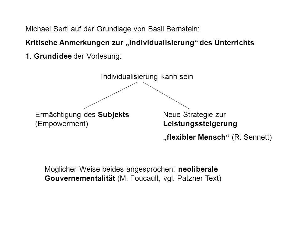 Michael Sertl auf der Grundlage von Basil Bernstein: Kritische Anmerkungen zur Individualisierung des Unterrichts 1. Grundidee der Vorlesung: Ermächti