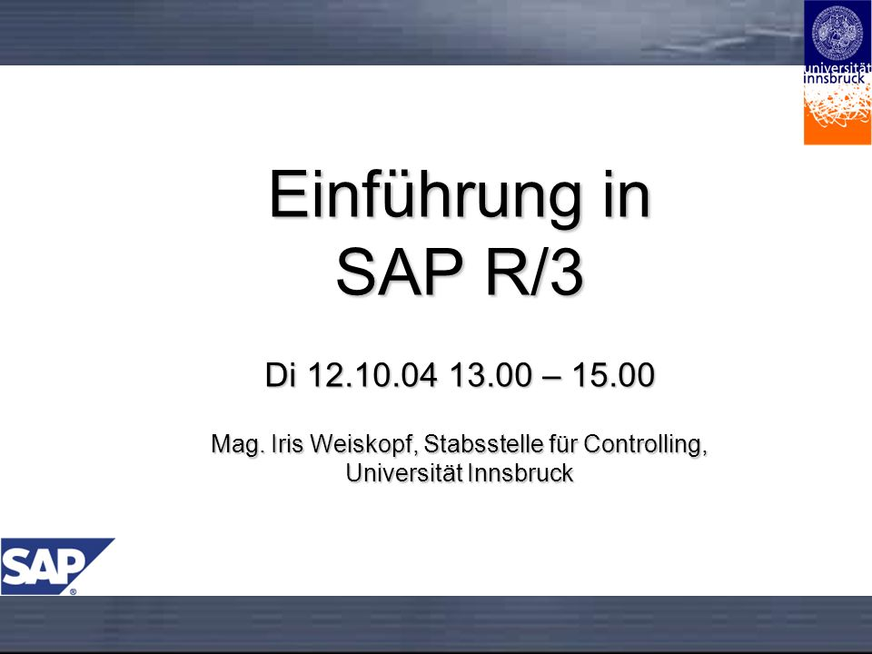 Einführung in SAP R/3 Di 12.10.04 13.00 – 15.00 Mag.