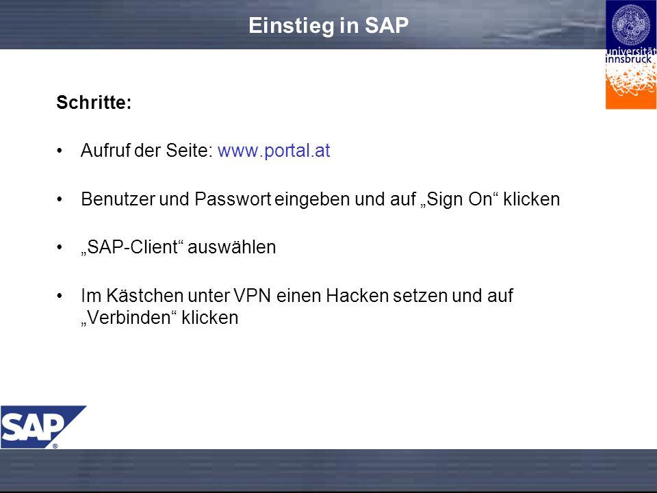 Einstieg in SAP Schritte: Aufruf der Seite: www.portal.at Benutzer und Passwort eingeben und auf Sign On klicken SAP-Client auswählen Im Kästchen unter VPN einen Hacken setzen und auf Verbinden klicken