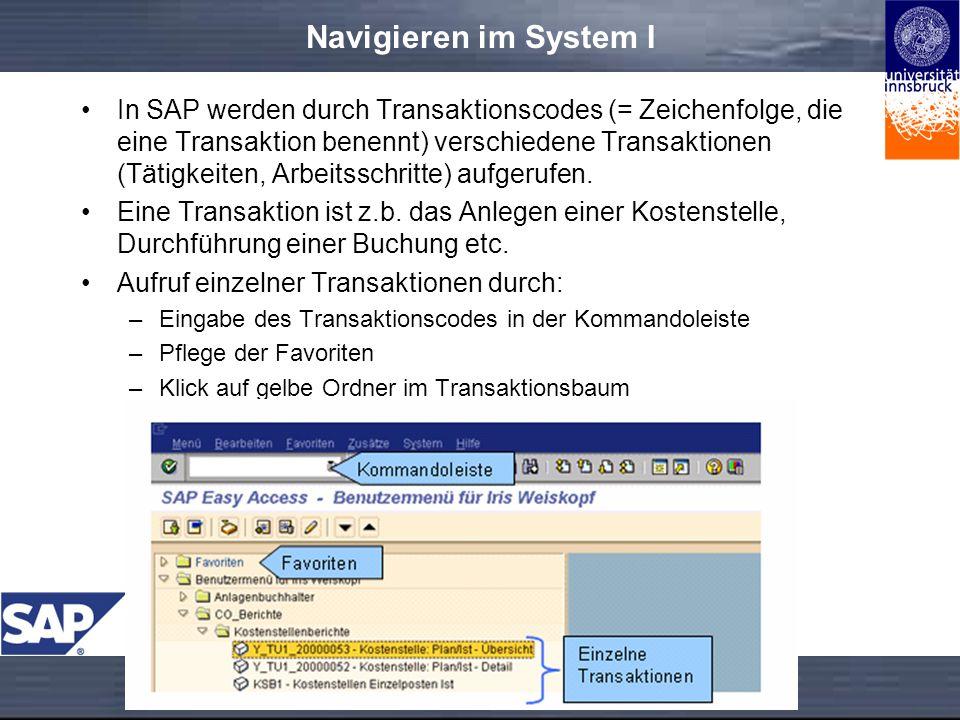 Navigieren im System I In SAP werden durch Transaktionscodes (= Zeichenfolge, die eine Transaktion benennt) verschiedene Transaktionen (Tätigkeiten, Arbeitsschritte) aufgerufen.
