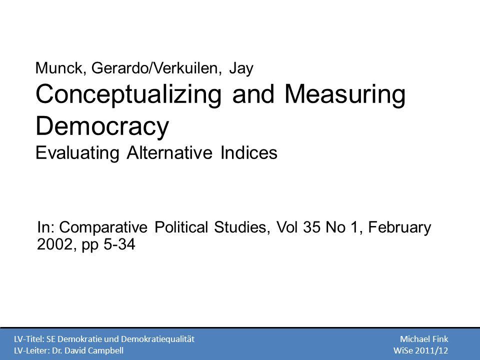 LV-Titel: SE Demokratie und DemokratiequalitätMichael Fink LV-Leiter: Dr. David CampbellWiSe 2011/12 Munck, Gerardo/Verkuilen, Jay Conceptualizing and