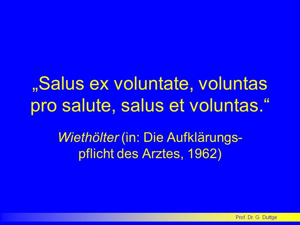 Prof. Dr. G. Duttge Salus ex voluntate, voluntas pro salute, salus et voluntas. Wiethölter (in: Die Aufklärungs- pflicht des Arztes, 1962)