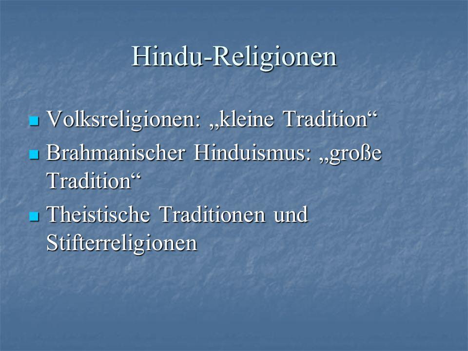 Hindu-Religionen Volksreligionen: kleine Tradition Volksreligionen: kleine Tradition Brahmanischer Hinduismus: große Tradition Brahmanischer Hinduismu
