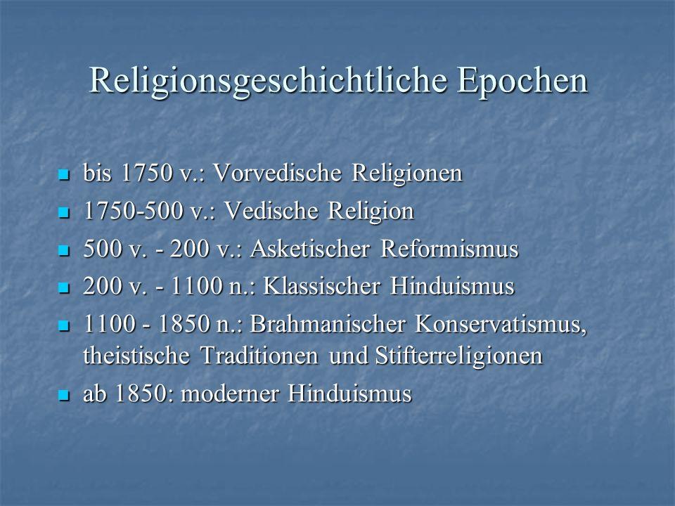 Religionsgeschichtliche Epochen bis 1750 v.: Vorvedische Religionen bis 1750 v.: Vorvedische Religionen 1750-500 v.: Vedische Religion 1750-500 v.: Ve