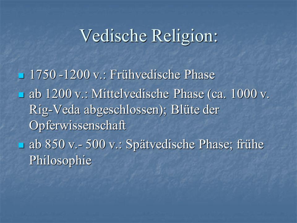 Vedische Religion: 1750 -1200 v.: Frühvedische Phase 1750 -1200 v.: Frühvedische Phase ab 1200 v.: Mittelvedische Phase (ca. 1000 v. Rig-Veda abgeschl