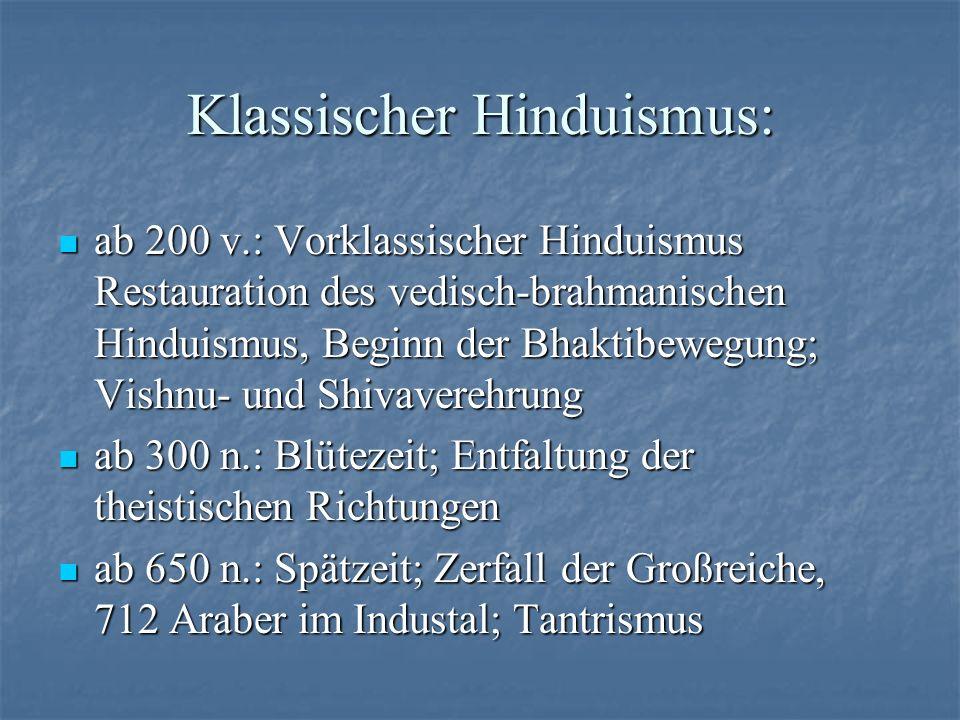 Klassischer Hinduismus: ab 200 v.: Vorklassischer Hinduismus Restauration des vedisch-brahmanischen Hinduismus, Beginn der Bhaktibewegung; Vishnu- und