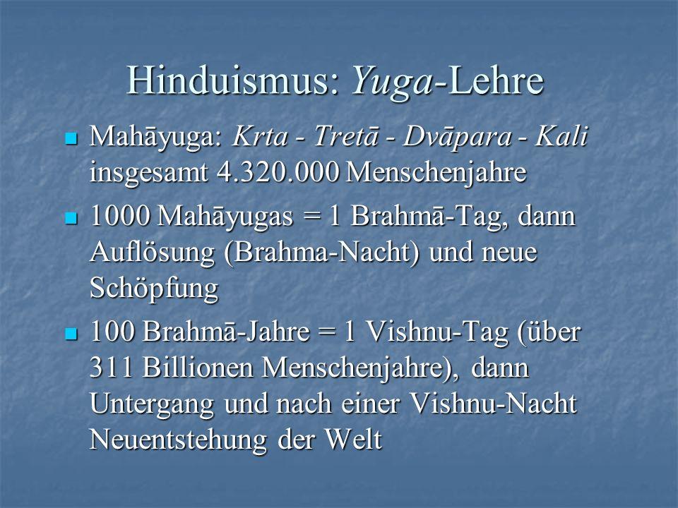 Hinduismus: Yuga-Lehre Mahāyuga: Krta - Tretā - Dvāpara - Kali insgesamt 4.320.000 Menschenjahre Mahāyuga: Krta - Tretā - Dvāpara - Kali insgesamt 4.3