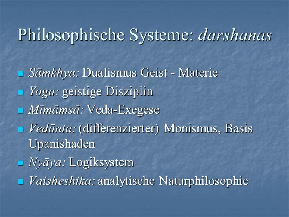 Philosophische Systeme: darshanas Sāmkhya: Dualismus Geist - Materie Sāmkhya: Dualismus Geist - Materie Yoga: geistige Disziplin Yoga: geistige Diszip