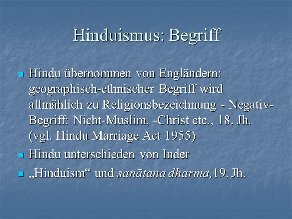 Hinduismus: Begriff Hindu übernommen von Engländern: geographisch-ethnischer Begriff wird allmählich zu Religionsbezeichnung - Negativ- Begriff: Nicht